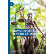 Revisiting Marx's Critique of Liberalism - Rethinking Justice, Legality and Rights