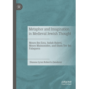 Metaphor and Imagination in Medieval Jewish Thought - Moses ibn Ezra, Judah Halevi, Moses Maimonides, and Shem Tov ibn Falaquera