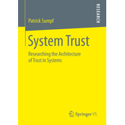 System Trust - Researching the Architecture of Trust in Systems