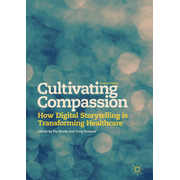 Cultivating Compassion - How Digital Storytelling is Transforming Healthcare