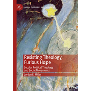 Resisting Theology, Furious Hope - Secular Political Theology and Social Movements