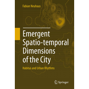 Emergent Spatio-temporal Dimensions of the City - Habitus and Urban Rhythms
