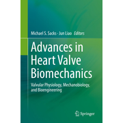 Advances in Heart Valve Biomechanics - Valvular Physiology, Mechanobiology, and Bioengineering