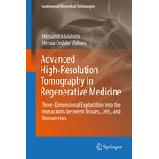 Advanced High-Resolution Tomography in Regenerative Medicine - Three-Dimensional Exploration into the Interactions between Tissues, Cells, and Biomaterials