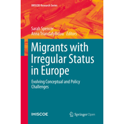 Migrants with Irregular Status in Europe - Evolving Conceptual and Policy Challenges