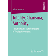 Totality, Charisma, Authority - The Origins and Transformations of Totalist Movements