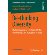 Re-thinking Diversity - Multiple Approaches in Theory, Media, Communities, and Managerial Practice