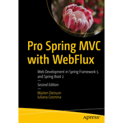 Pro Spring MVC with WebFlux - Web Development in Spring Framework 5 and Spring Boot 2