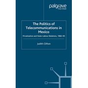The Politics of Telecommunications In Mexico - The Case of the Telecommunications Sector