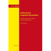 Cultural and Linguistic Encounters - Arab EFL Learners Encoding and Decoding Idioms