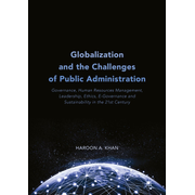 Globalization and the Challenges of Public Administration - Governance, Human Resources Management, Leadership, Ethics, E-Governance and Sustainability in the 21st Century