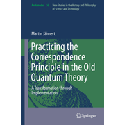 Practicing the Correspondence Principle in the Old Quantum Theory - A Transformation through Implementation