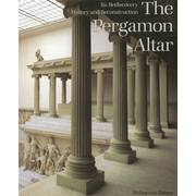 The Pergamon Altar - Its Rediscovery, History an Reconstruction