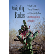 Navigating Borders - Critical Race Theory Research and Counter History of Undocumented Americans