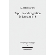 Baptism and Cognition in Romans 6-8 - Paul's Ethics beyond 'Indicative' and 'Imperative'