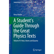 A Student's Guide Through the Great Physics Texts - Volume IV: Heat, Atoms and Quanta