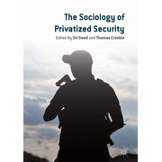 The Sociology of Privatized Security