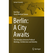 Berlin: A City Awaits - The Interplay between Political Ideology, Architecture and Identity