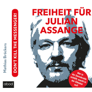 Freiheit für Julian Assange! - Don't kill the messenger!