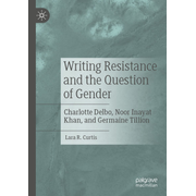 Writing Resistance and the Question of Gender - Charlotte Delbo, Noor Inayat Khan, and Germaine Tillion