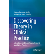 Discovering Theory in Clinical Practice - A Casebook for Clinical Counseling and Social Work Practice