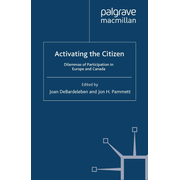 Activating the Citizen - Dilemmas of Participation in Europe and Canada