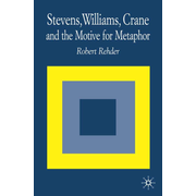 Stevens, Williams, Crane and the Motive for Metaphor