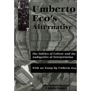 Umberto Eco's Alternative - The Politics of Culture and the Ambiguities of Interpretation- With an Essay by Umberto Eco