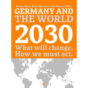 Germany and the World 2030 - What will change. How we must act.