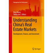 Understanding China's Real Estate Markets - Development, Finance, and Investment