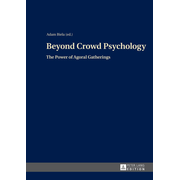 Beyond Crowd Psychology - The Power of Agoral Gatherings