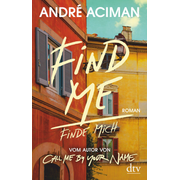 Find Me, Finde mich - Roman, vom Autor von ›Call Me by Your Name‹