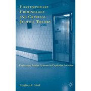Contemporary Criminology and Criminal Justice Theory - Evaluating Justice Systems in Capitalist Societies