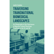 Traversing Transnational Biomedical Landscapes - An Ethnography of the Experiences of Nigerian Trained Physicians Practicing in the US and UK