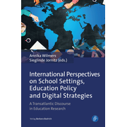 International Perspectives on School Settings, Education Policy and Digital Strategies - A Transatlantic Discourse in Education Research