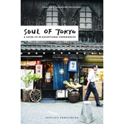 Soul of Tokyo - A guide to 30 exceptional experiences