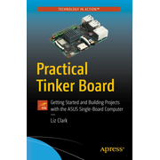 Practical Tinker Board - Getting Started and Building Projects with the ASUS Single-Board Computer