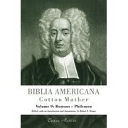 Biblia Americana - America's First Bible Commentary. A Synoptic Commentary on the Old and New Testaments. Volume 9: Romans - Philemon