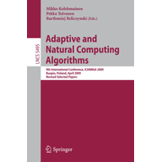 Adaptive and Natural Computing Algorithms - 9th International Conference, ICANNGA 2009, Kuopio, Finland, April 23-25, 2009, Revised Selected Papers