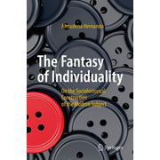 The Fantasy of Individuality - On the Sociohistorical Construction of the Modern Subject