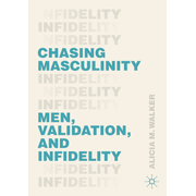 Chasing Masculinity - Men, Validation, and Infidelity