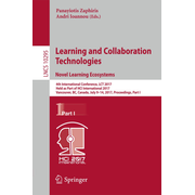 Learning and Collaboration Technologies. Novel Learning Ecosystems - 4th International Conference, LCT 2017, Held as Part of HCI International 2017, Vancouver, BC, Canada, July 9-14, 2017, Proceedings, Part I