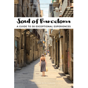 Soul of Barcelona - A guide to 30 exceptional experiences