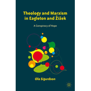 Theology and Marxism in Eagleton and Žižek - A Conspiracy of Hope