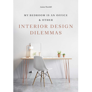 My Bedroom is an Office - And Other Interior Design Dilemmas