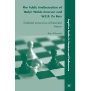 The Public Intellectualism of Ralph Waldo Emerson and W.E.B. Du Bois - Emotional Dimensions of Race and Reform