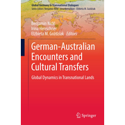 German-Australian Encounters and Cultural Transfers - Global Dynamics in Transnational Lands
