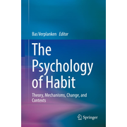 The Psychology of Habit - Theory, Mechanisms, Change, and Contexts