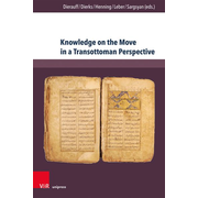 Knowledge on the Move in a Transottoman Perspective - Dynamics of Intellectual Exchange from the Fifteenth to the Early Twentieth Century
