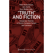 »Truth« and Fiction - Conspiracy Theories in Eastern European Culture and Literature